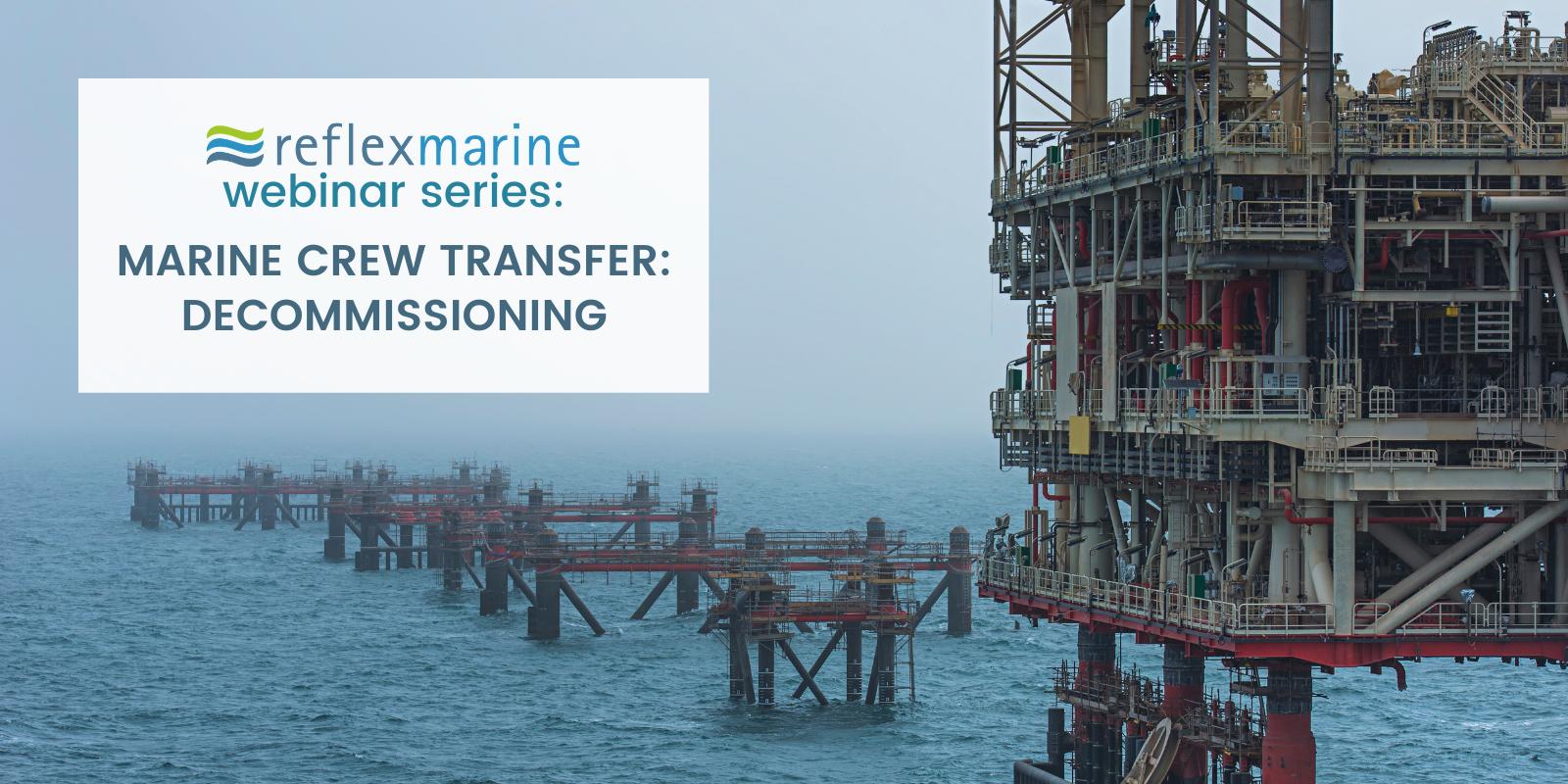 Read Reflex Marine's webinar series Industry focus: Decommissioning (recording)